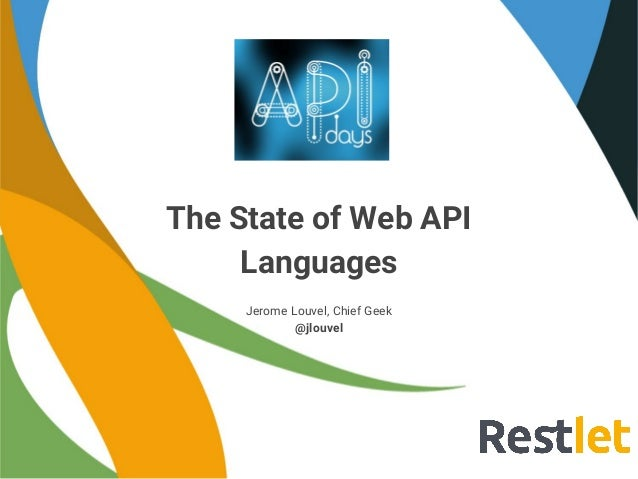 The State of Web API Languages Jerome Louvel, Chief Geek @jlouvel