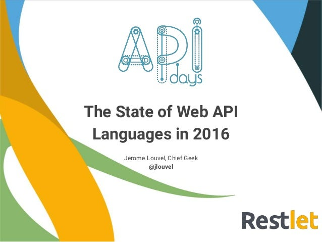 The State of Web API Languages in 2016 Jerome Louvel, Chief Geek @jlouvel
