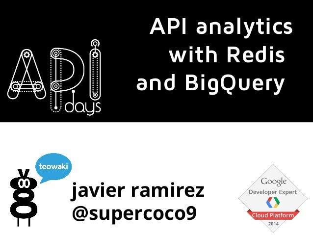javier ramirez @supercoco9 API analytics with Redis and BigQuery