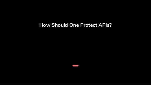 How Should One Protect APIs?