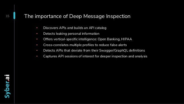 The importance of Deep Message Inspection • Discovers APIs and builds an API catalog • Detects leaking personal informatio...