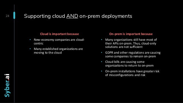 Supporting cloud AND on-prem deployments 24 On-prem is important because • Many organizations still have most of their API...