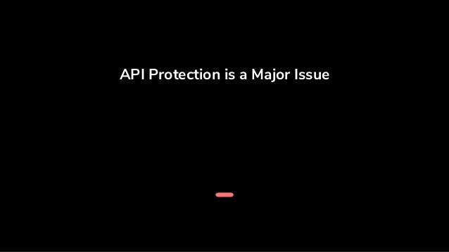 API Protection is a Major Issue