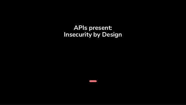APIs present: Insecurity by Design