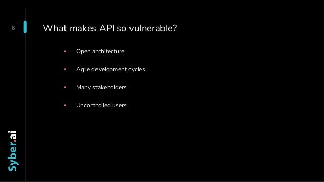 What makes API so vulnerable? • Open architecture • Agile development cycles • Many stakeholders • Uncontrolled users 6