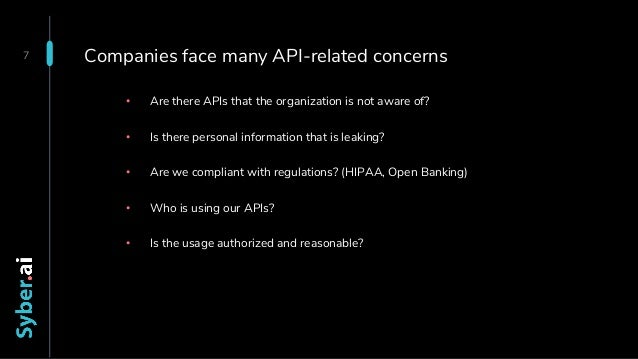 Companies face many API-related concerns • Are there APIs that the organization is not aware of? • Is there personal infor...