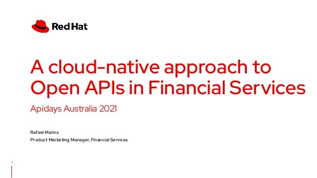 Apidays Australia 2021 A cloud-native approach to Open APIs in Financial Services Rafael Marins Product Marketing Manager,...