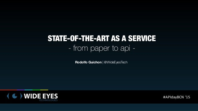 STATE-OF-THE-ART AS A SERVICE - from paper to api - Rodolfo Guichon | @WideEyesTech #APIdayBCN  '15