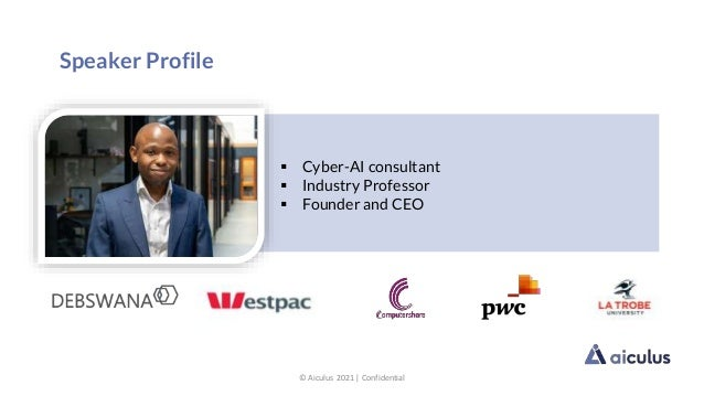 Speaker Profile  Cyber-AI consultant  Industry Professor  Founder and CEO © Aiculus 2021   Confidential