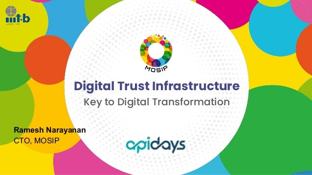 Digital Trust Infrastructure Key to Digital Transformation Ramesh Narayanan CTO, MOSIP