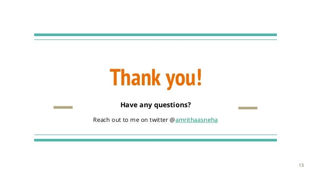 Thank you! 13 Have any questions? Reach out to me on twitter @amrithaasneha