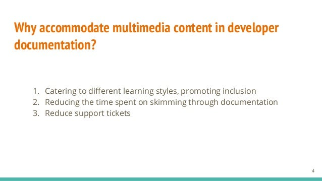 Why accommodate multimedia content in developer documentation? 1. Catering to different learning styles, promoting inclusi...