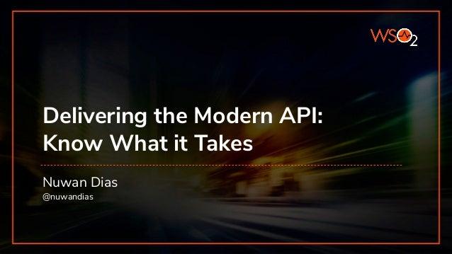 Delivering the Modern API: Know What it Takes Nuwan Dias @nuwandias