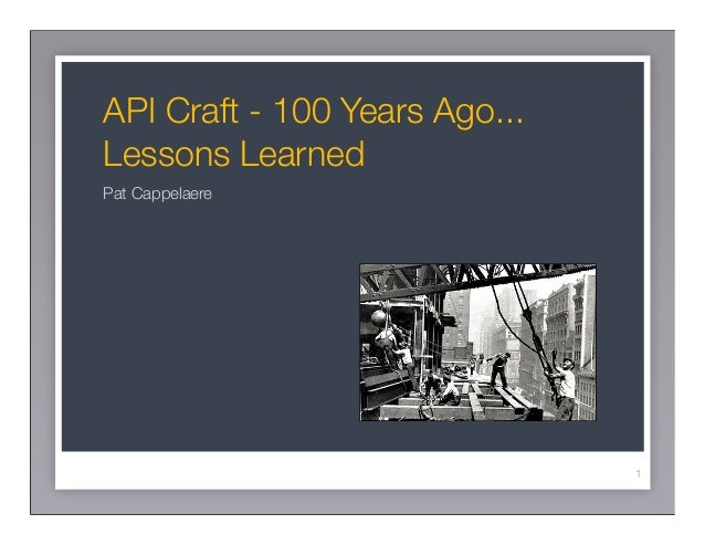 API Craft - 100 Years Ago...Lessons LearnedPat Cappelaere                               1