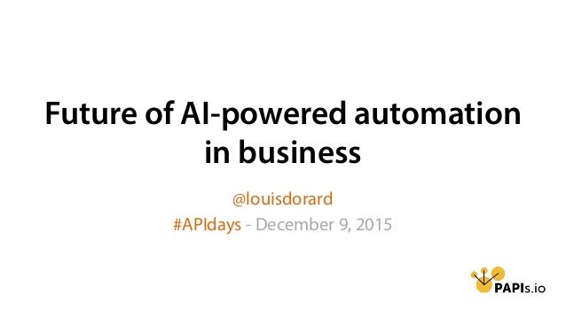 Future of AI-powered automation in business @louisdorard #APIdays - December 9, 2015