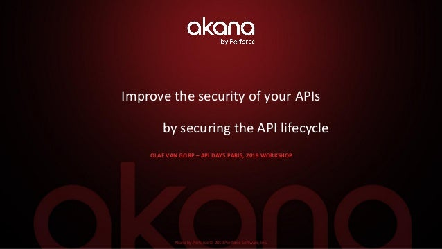 Akana by Perforce © 2019 Perforce Software, Inc. Improve the security of your APIs by securing the API lifecycle OLAF VAN ...