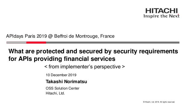 © Hitachi, Ltd. 2019. All rights reserved. What are protected and secured by security requirements for APIs providing fina...