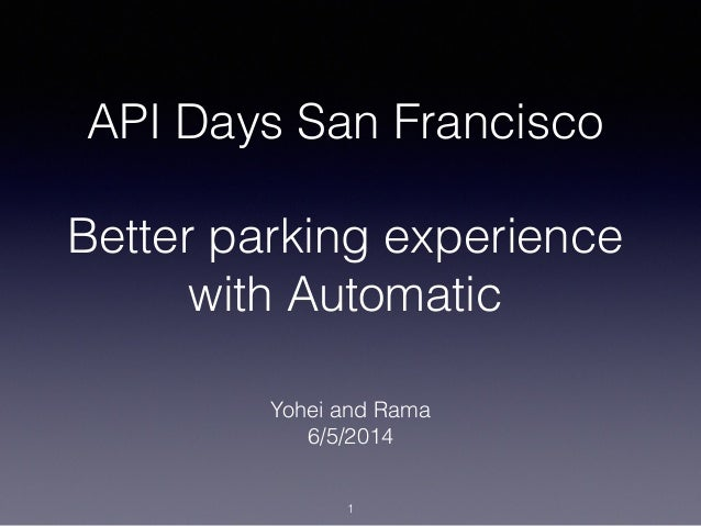 API Days San Francisco ! Better parking experience with Automatic Yohei and Rama 6/5/2014 1