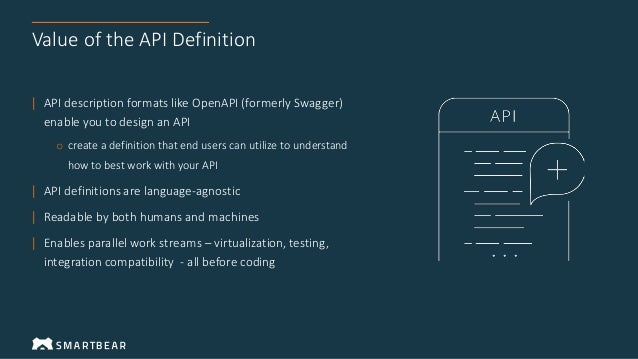 Value of the API Definition | API description formats like OpenAPI (formerly Swagger) enable you to design an API o create...