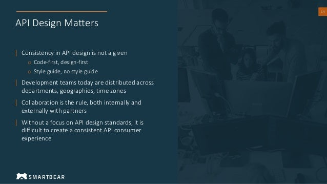 14 API Design Matters | Consistency in API design is not a given o Code-first, design-first o Style guide, no style guide ...