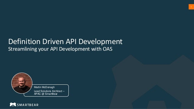 1 Definition Driven API Development Streamlining your API Development with OAS Martin McDonagh Lead Solutions Architect – ...