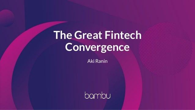 The Great Fintech Convergence Aki Ranin
