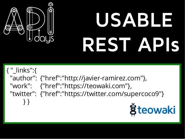 "USABLE REST APIs { ""_links"":{ ""author"": {""href"":""http://javier-ramirez.com""}, ""work"": {""href"":""https://teowaki.com""}, ""twi..."