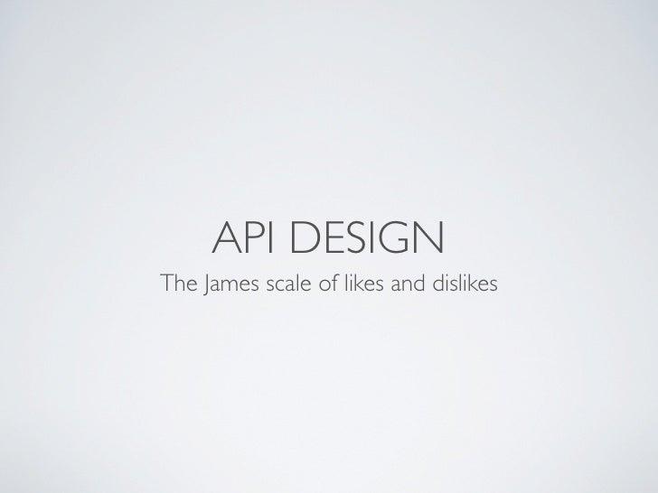 API DESIGN The James scale of likes and dislikes