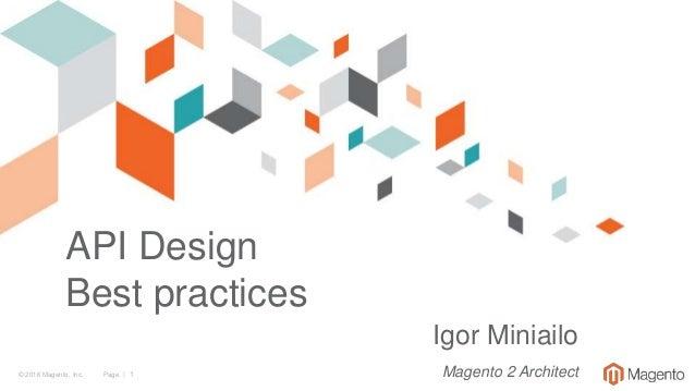 © 2016 Magento, Inc. Page   1 API Design Best practices Igor Miniailo Magento 2 Architect