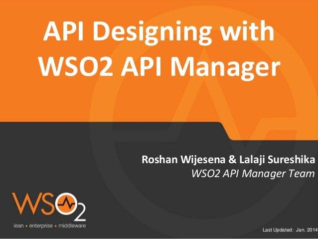 Last Updated: Jan. 2014 Roshan Wijesena & Lalaji Sureshika API Designing with WSO2 API Manager WSO2 API Manager Team