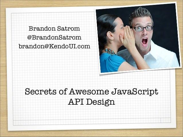 Secrets of Awesome JavaScriptAPI DesignBrandon Satrom@BrandonSatrombrandon@KendoUI.com