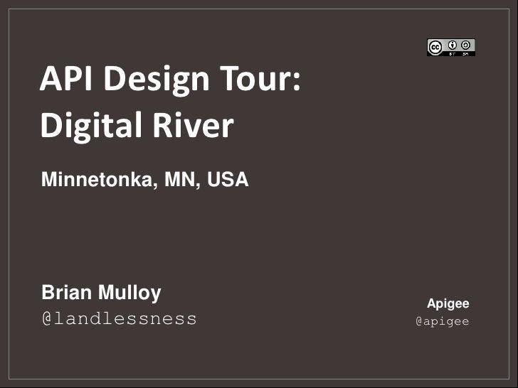 API Design Tour:Digital RiverMinnetonka, MN, USABrian Mulloy           Apigee@landlessness         @apigee