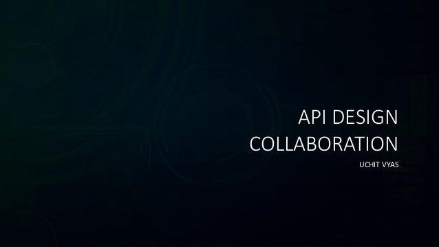 API DESIGN COLLABORATION UCHIT VYAS
