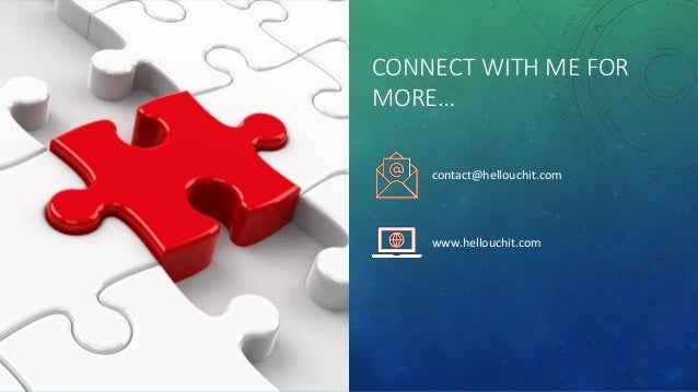CONNECT WITH ME FOR MORE… contact@hellouchit.com www.hellouchit.com
