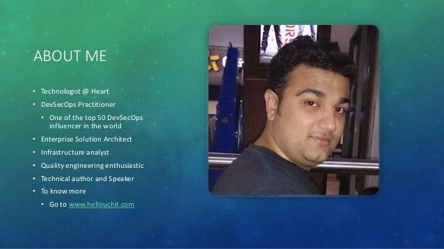 ABOUT ME • Technologist @ Heart • DevSecOps Practitioner • One of the top 50 DevSecOps influencer in the world • Enterpris...