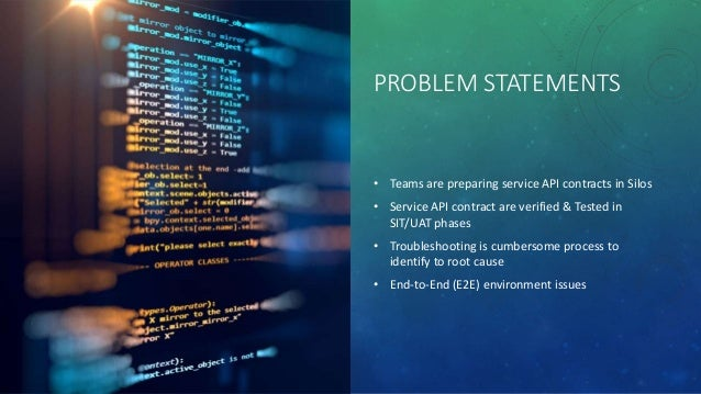 PROBLEM STATEMENTS • Teams are preparing service API contracts in Silos • Service API contract are verified & Tested in SI...