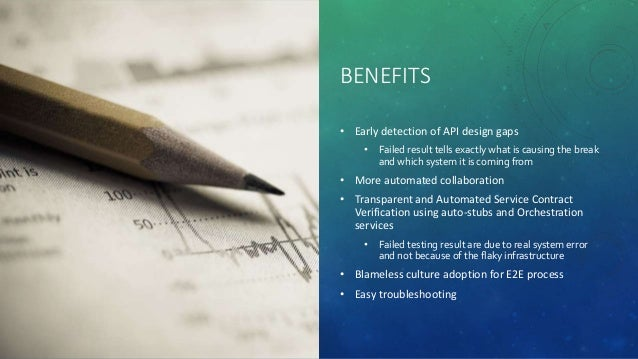 BENEFITS • Early detection of API design gaps • Failed result tells exactly what is causing the break and which system it ...