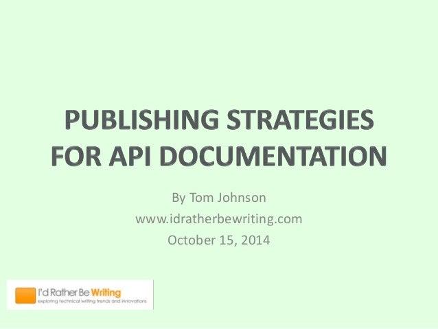 By Tom Johnson  www.idratherbewriting.com  October 15, 2014