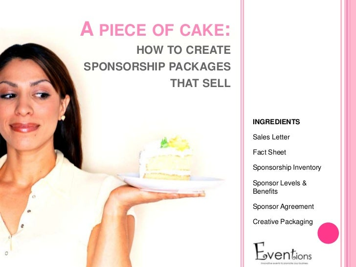 A PIECE OF CAKE:       HOW TO CREATESPONSORSHIP PACKAGES            THAT SELL                        INGREDIENTS          ...