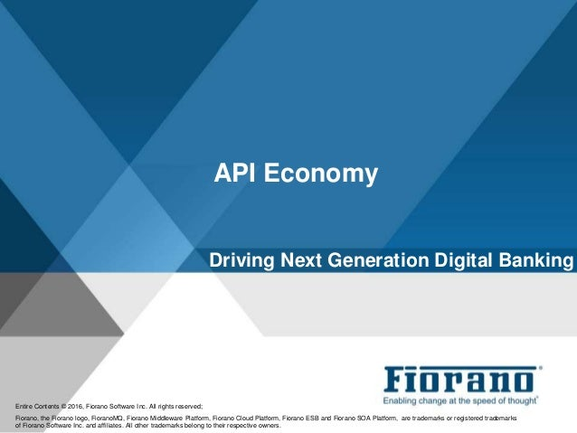 API Economy Entire Contents © 2016, Fiorano Software Inc. All rights reserved; Fiorano, the Fiorano logo, FioranoMQ, Fiora...