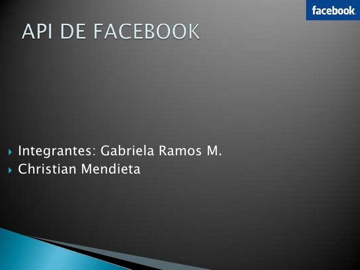 API DE FACEBOOK<br />Integrantes: Gabriela Ramos M.<br />Christian Mendieta<br />