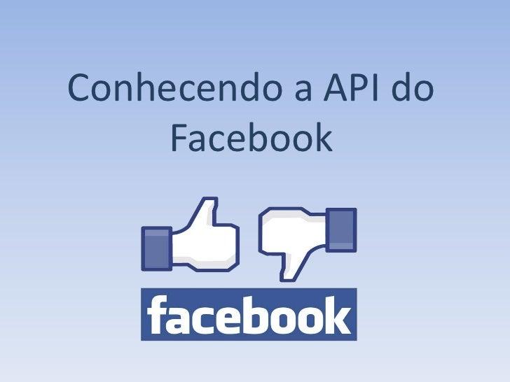 Conhecendo a API do     Facebook