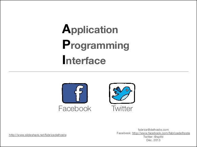 Application Programming Interface  Facebook  http://www.slideshare.net/fabricedelhoste  Twitter fabrice@delhoste.com  Face...