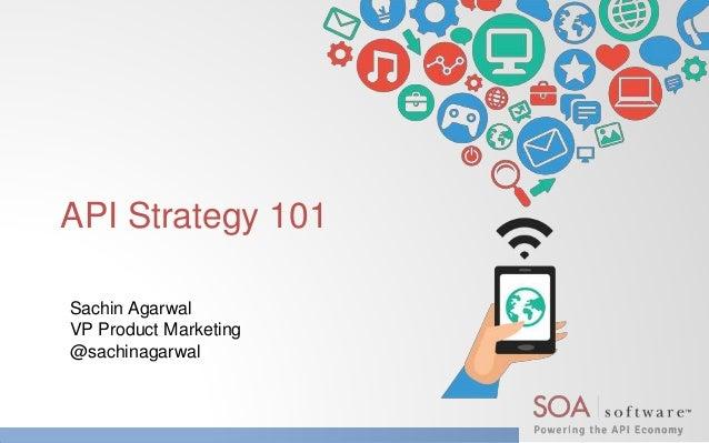 API Strategy 101 Sachin Agarwal VP Product Marketing @sachinagarwal