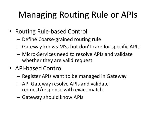 Managing Routing Rule or APIs • Routing Rule-based Control – Define Coarse-grained routing rule – Gateway knows MSs but do...