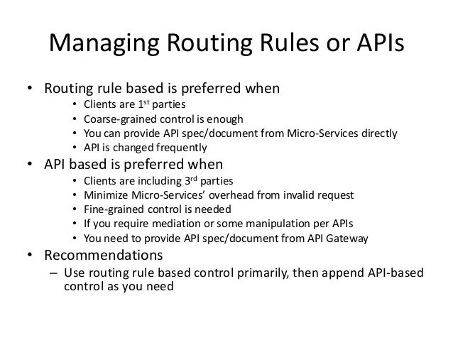 Managing Routing Rules or APIs • Routing rule based is preferred when • Clients are 1st parties • Coarse-grained control i...