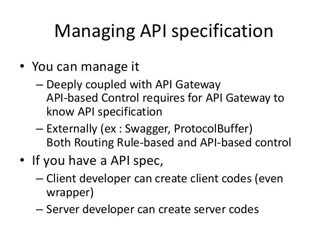 Managing API specification • You can manage it – Deeply coupled with API Gateway API-based Control requires for API Gatewa...