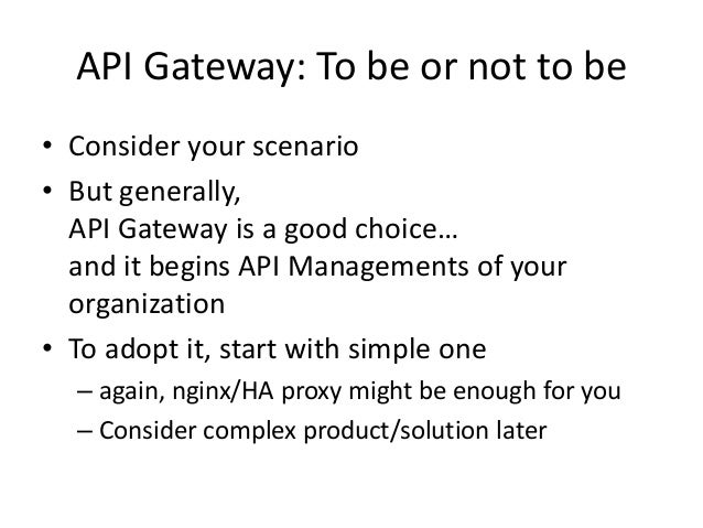 API Gateway: To be or not to be • Consider your scenario • But generally, API Gateway is a good choice… and it begins API ...
