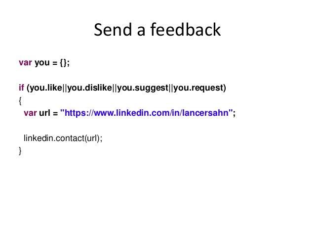 "Send a feedback var you = {}; if (you.like||you.dislike||you.suggest||you.request) { var url = ""https://www.linkedin.com/i..."