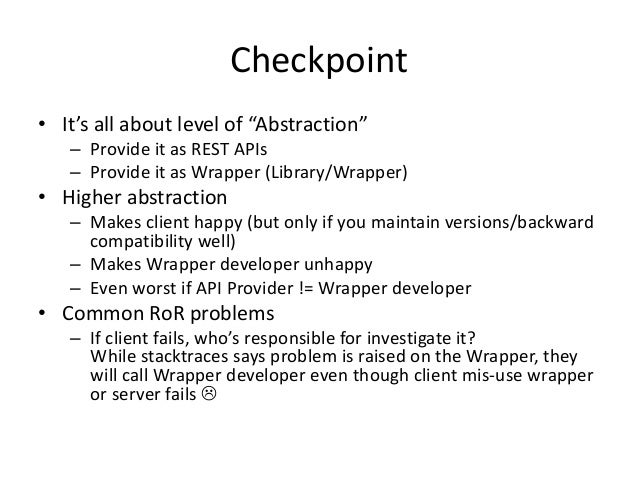"""Checkpoint • It's all about level of """"Abstraction"""" – Provide it as REST APIs – Provide it as Wrapper (Library/Wrapper) • H..."""